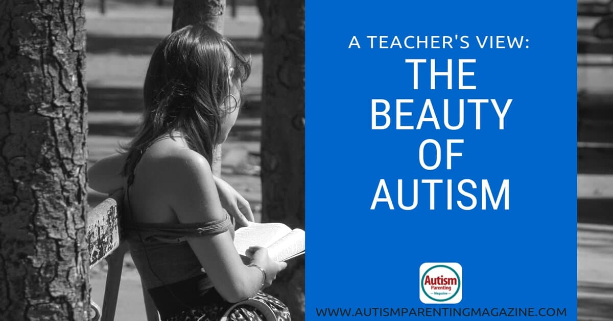 A Teacher's View: The Beauty of Autism https://www.autismparentingmagazine.com/the-beautiful-view-of-autism/