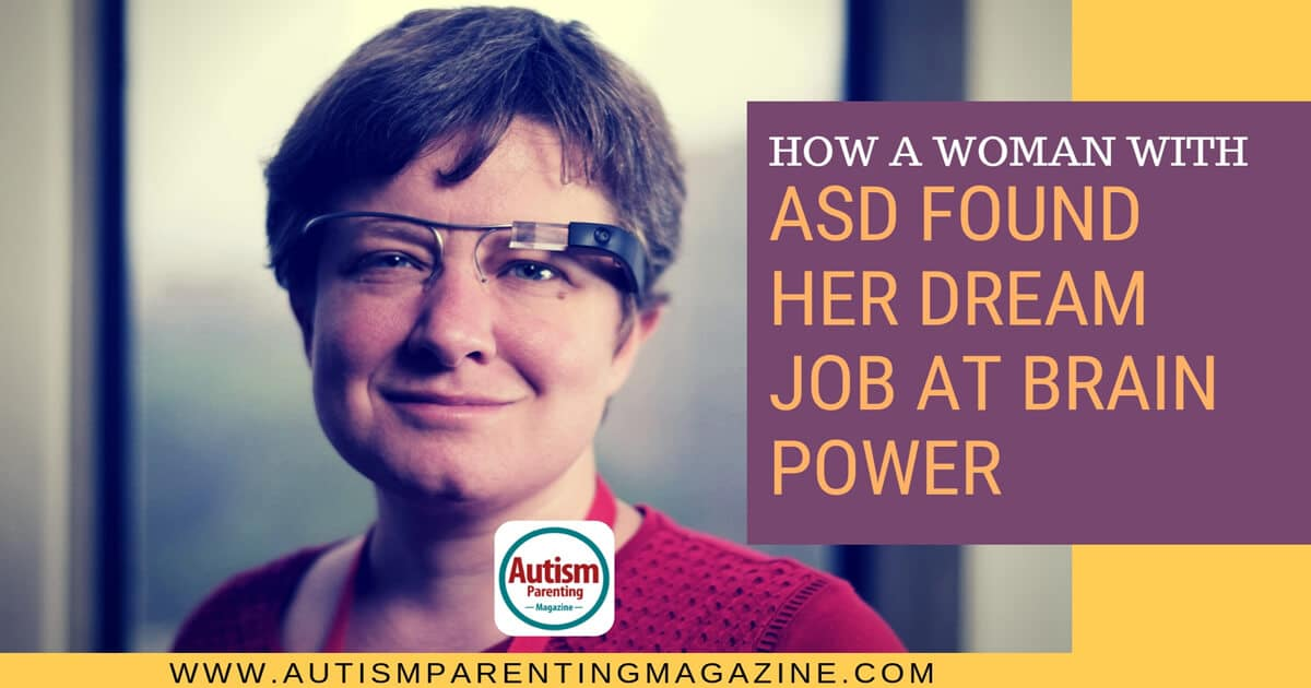 How a Woman with ASD Found Her Dream Job at Brain Power https://www.autismparentingmagazine.com/woman-settle-for-dream-job/