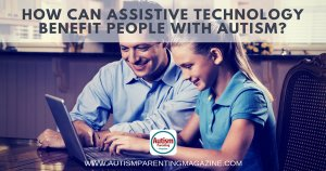 How Can Assistive Technology Benefit People With Autism? https://www.autismparentingmagazine.com/assistive-technology-benefits-with-autism/