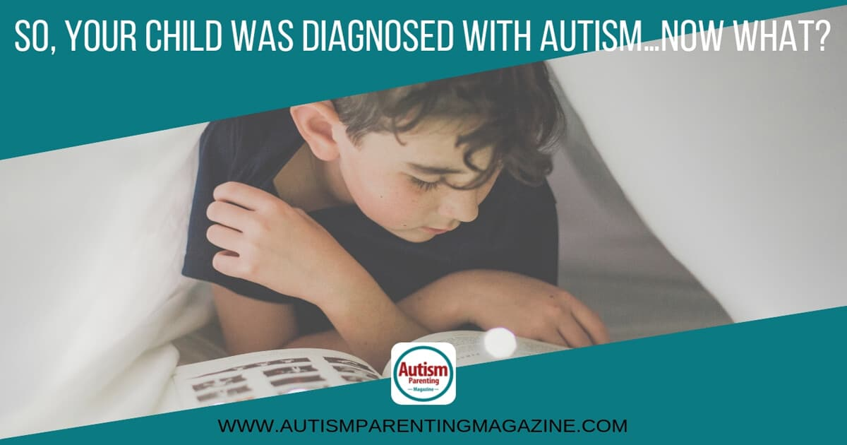So, Your Child Was Diagnosed With Autism…Now What? https://www.autismparentingmagazine.com/child-was-diagnosed-with-autism/