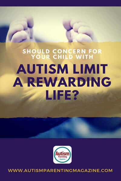 Should Concern for Your Child with Autism Limit a Rewarding Life? https://www.autismparentingmagazine.com/concern-for-child-with-autism/