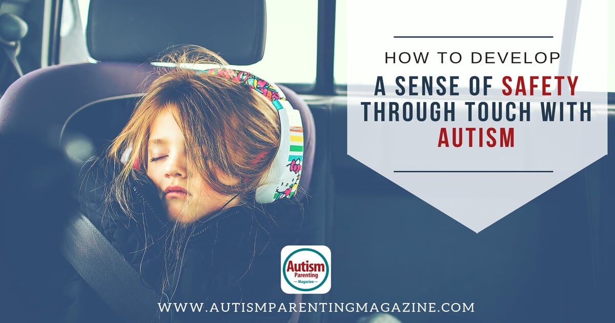 How to Develop a Sense of Safety Through Touch with Autism https://www.autismparentingmagazine.com/sense-of-safety-through-touch/