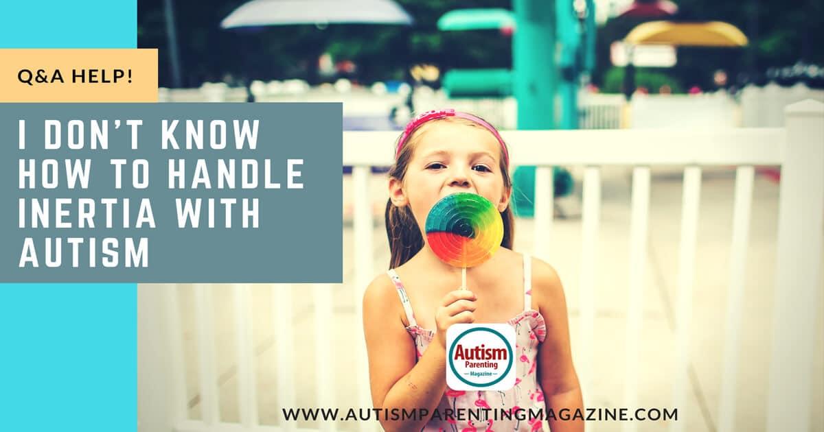 Q&A HELP! I Don't Know How To Handle Inertia With Autism https://www.autismparentingmagazine.com/how-to-handle-inertia-with-autism/