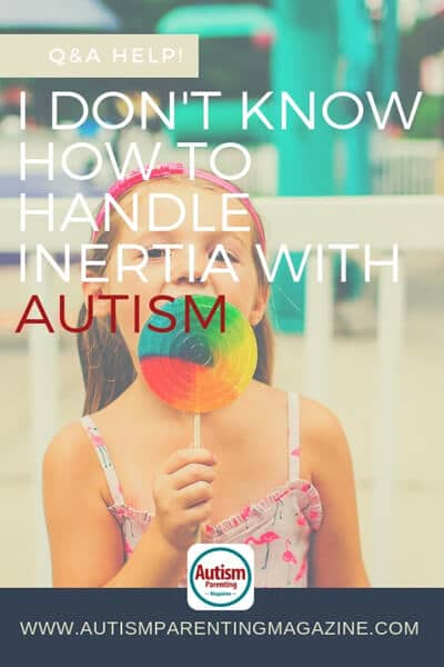 Q&A HELP! I Don't Know How To Handle Inertia With Autism https://www.autismparentingmagazine.com/how-to-handle-inertia-with-autism/