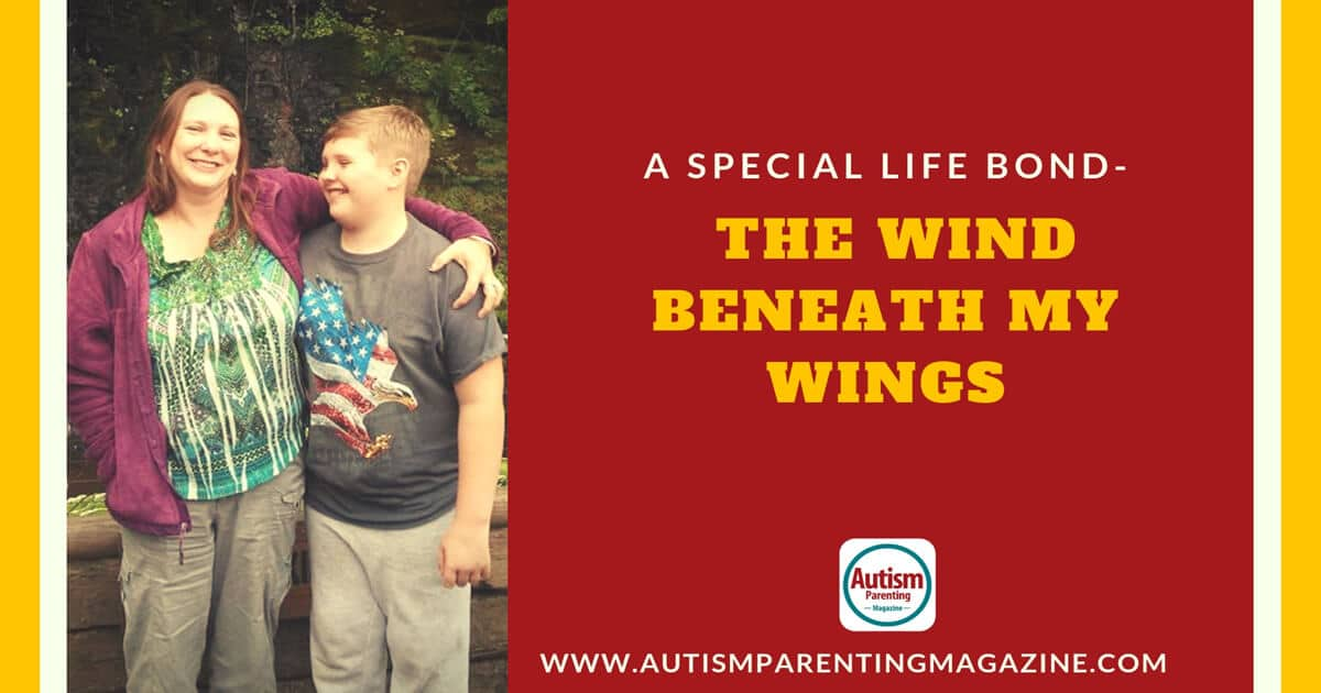 A Special Life Bond - The Wind Beneath My Wings https://www.autismparentingmagazine.com/a-bond-beneath-my-wings/