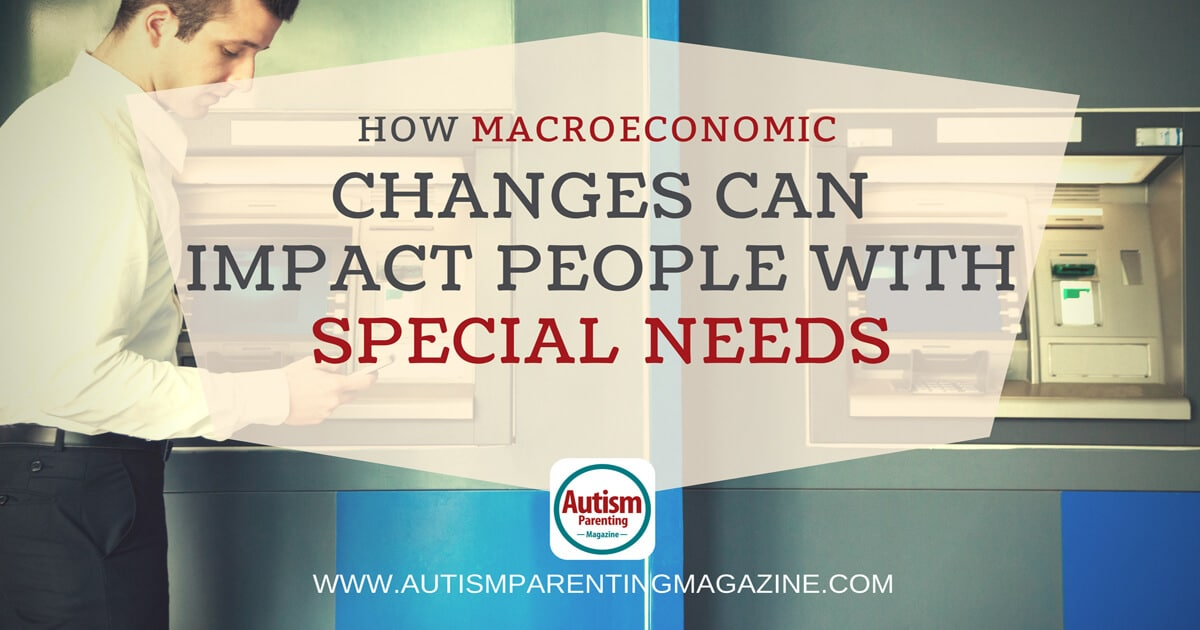 How Macroeconomic Changes Can Impact People with Special Needs https://www.autismparentingmagazine.com/macroeconomic-impacts-people-with-autism/