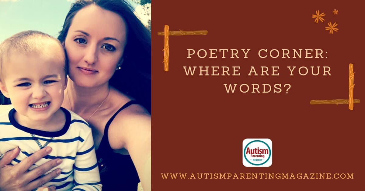 Poetry Corner: Where Are Your Words? https://www.autismparentingmagazine.com/poetry-where-are-your-words/