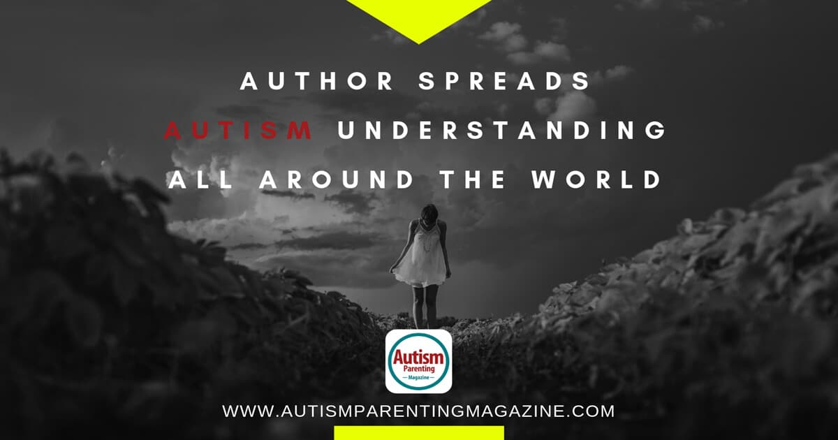 Author Spreads Autism Understanding All Around the World https://www.autismparentingmagazine.com/understanding-autism-around-the-world/