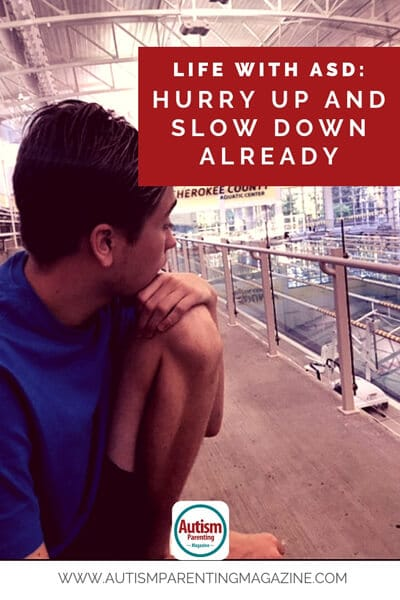 Life With ASD: Hurry Up and Slow Down Already https://www.autismparentingmagazine.com/ups-and-down-of-autism/