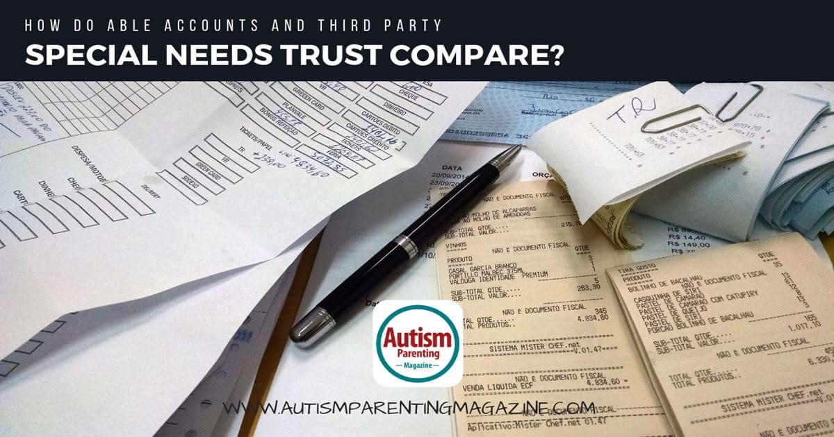 How Do ABLE Accounts and Third Party Special Needs Trust Compare? https://www.autismparentingmagazine.com/able-accounts-and-special-needs/