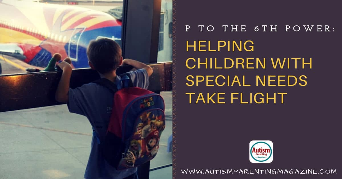 P to the 6th Power: Helping Children with Special Needs Take Flight https://www.autismparentingmagazine.com/children-with-autism-take-flight/