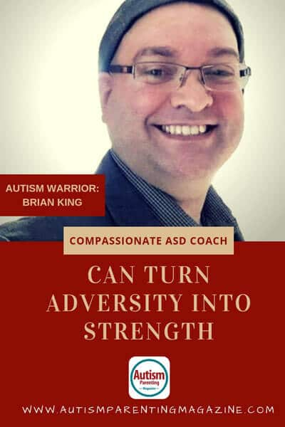 Compassionate ASD Coach Can Turn Adversity Into Strength Brian King https://www.autismparentingmagazine.com/coach-turn-adversity-into-strength/