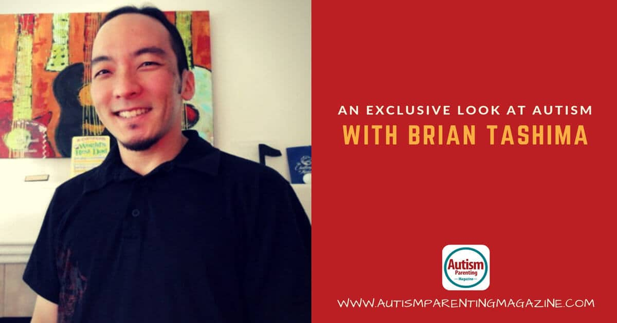 An Exclusive Look at AUTISM with Brian Tashima https://www.autismparentingmagazine.com/look-at-autism-with-tashima/