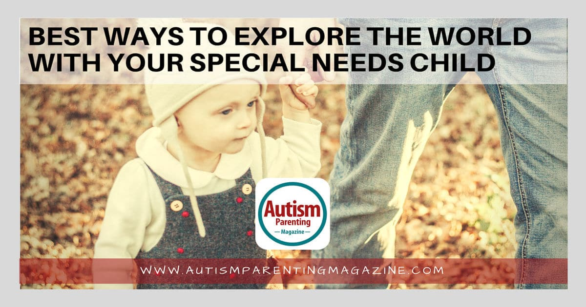 Best Ways to Explore the World With Your Special Needs Child https://www.autismparentingmagazine.com/exploring-world-with-special-child/