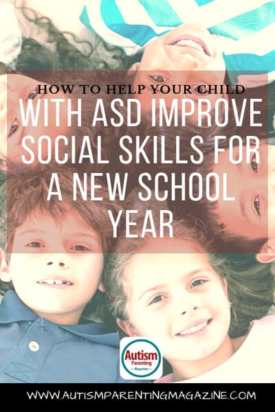 How to Help Your Child With ASD Improve Social Skills For A New School Year https://www.autismparentingmagazine.com/how-to-improve-social-skills/