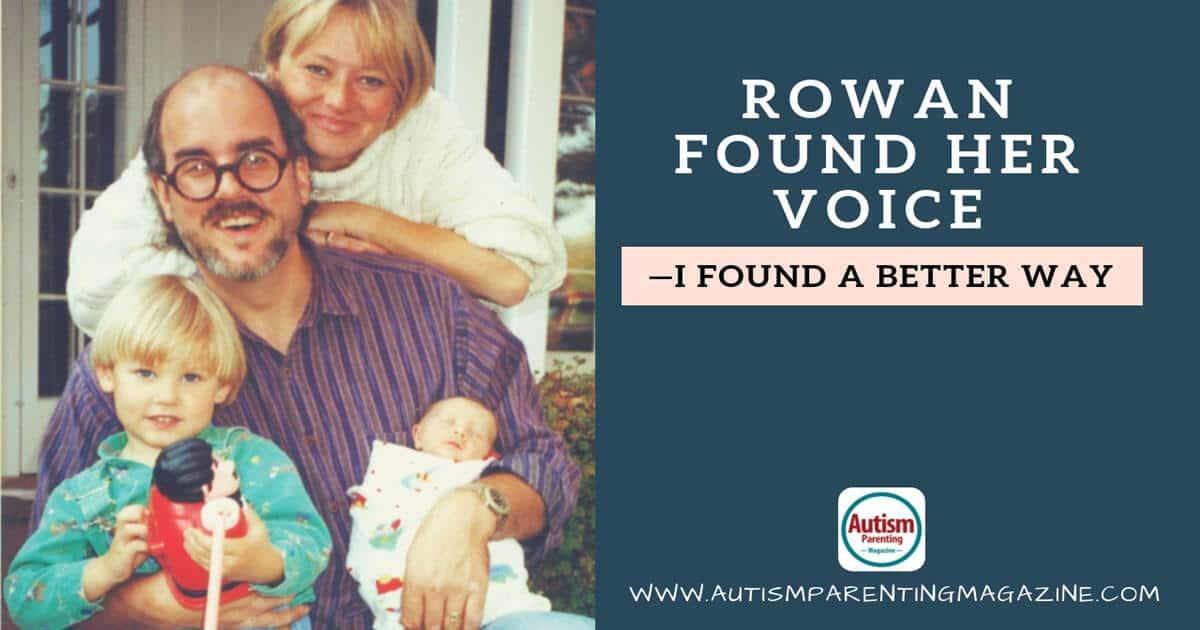 Rowan Found Her Voice—I Found a Better Way https://www.autismparentingmagazine.com/i-found-a-better-way/