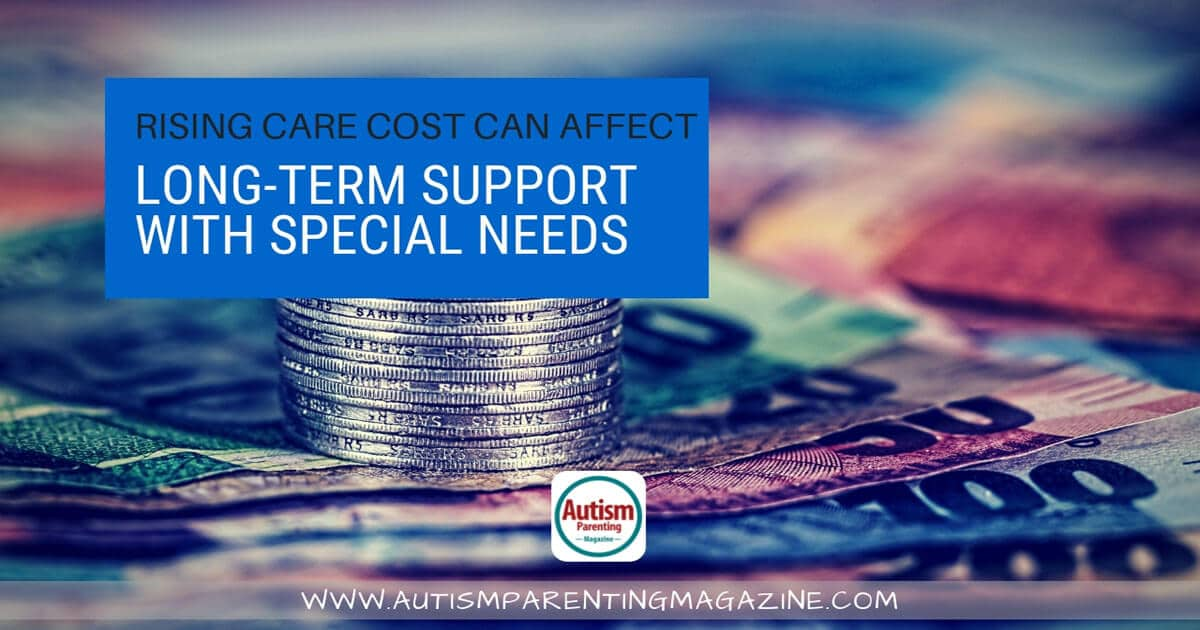 Rising Care Costs Can Affect Long-Term Support With Special Needs https://www.autismparentingmagazine.com/long-term-support-with-autism/