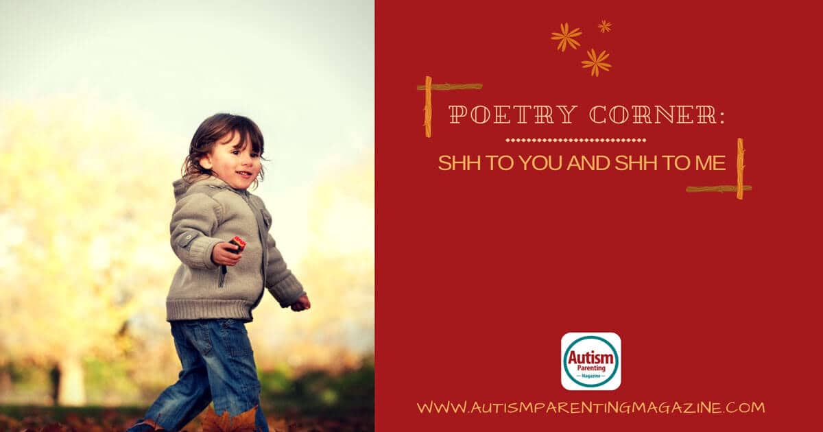 Poetry Corner: Shh to You And Shh to Me https://www.autismparentingmagazine.com/poetry-corner-shh-to-me/