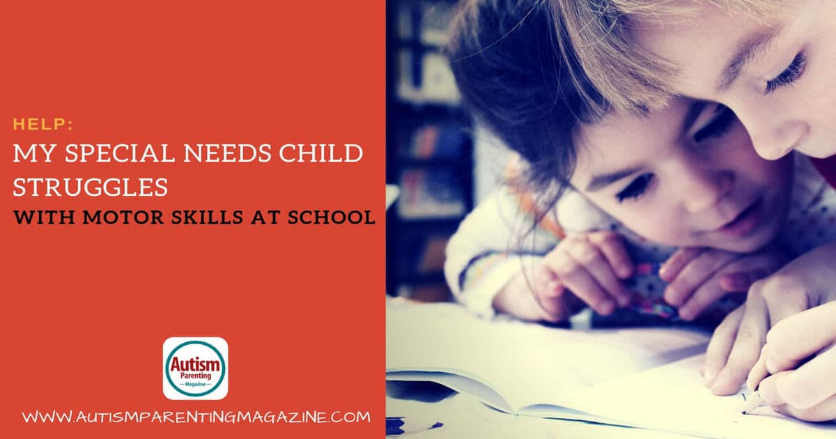 HELP: My Special Needs Child Struggles with Motor Skills at School https://www.autismparentingmagazine.com/child-struggles-with-motor-skills/