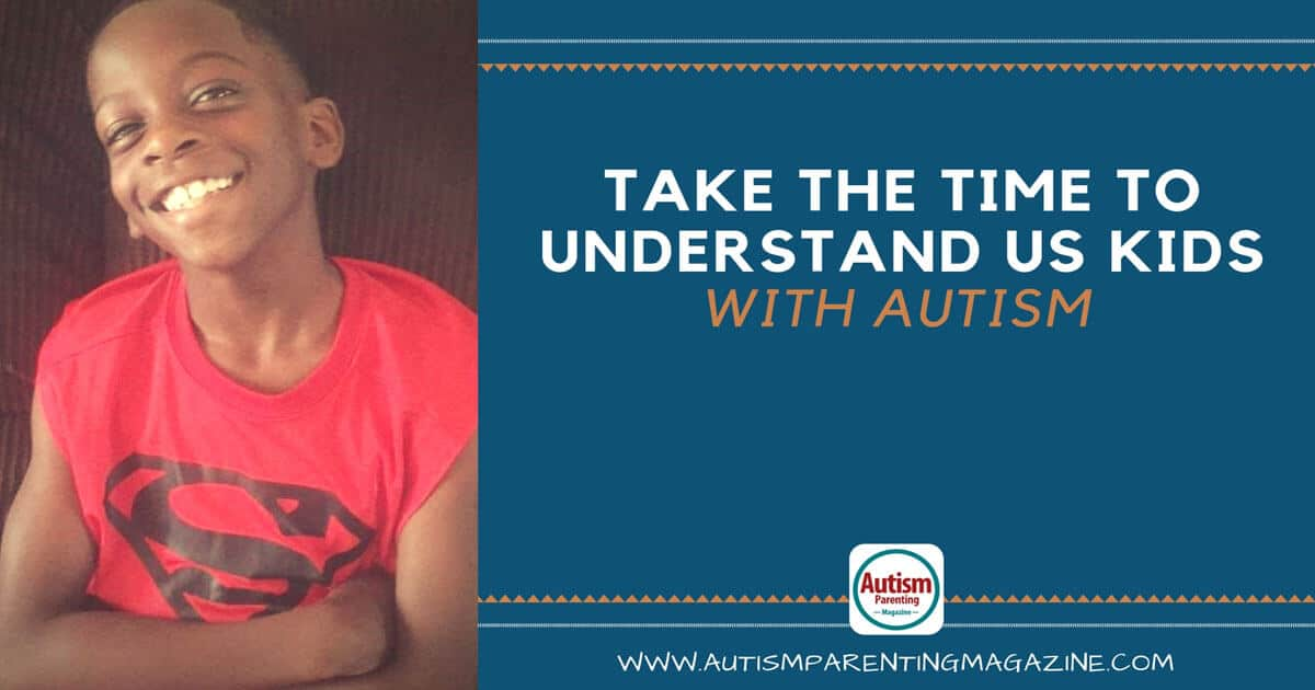 Take the Time To Understand Us Kids With Autism https://www.autismparentingmagazine.com/time-to-understand-with-autism/