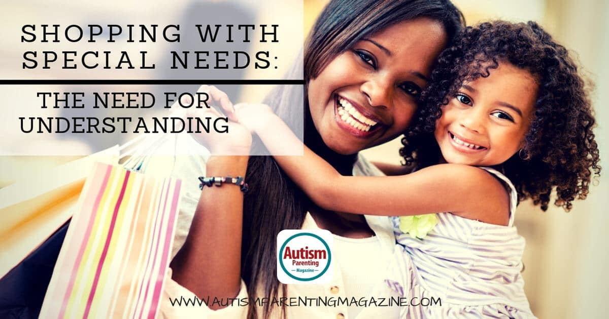 Shopping With Special Needs: The Need for Understanding https://www.autismparentingmagazine.com/understanding-special-needs-while-shopping/