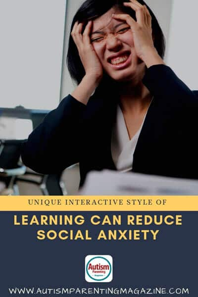 Unique Interactive Style of Learning Can Reduce Social Anxiety https://www.autismparentingmagazine.com/unique-style-of-reducing-anxiety/