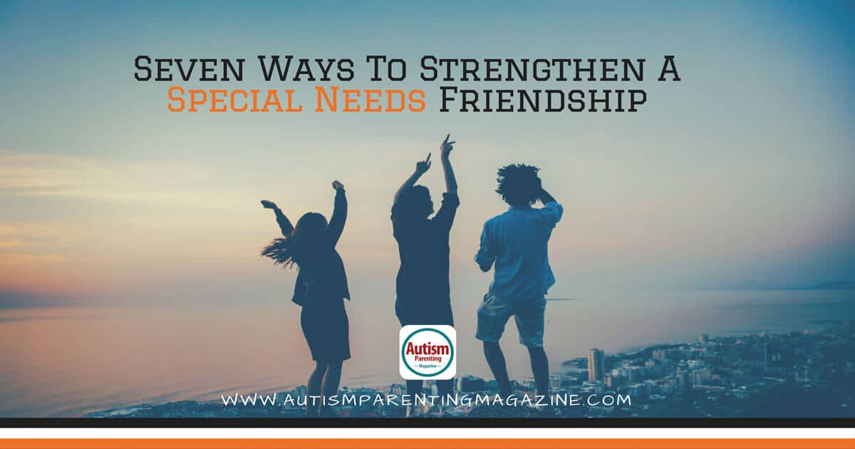 Seven Ways To Strengthen A Special Needs Friendship https://www.autismparentingmagazine.com/ways-to-strengthen-special-friendship/