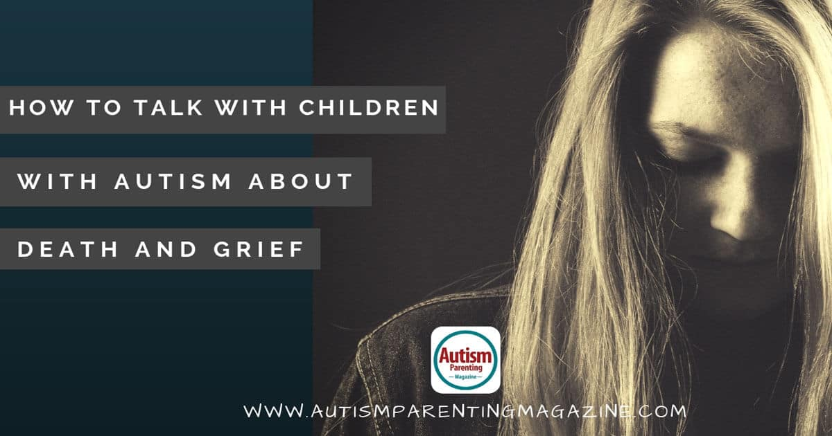 How to Talk With Children With Autism About Death and Grief https://www.autismparentingmagazine.com/talk-about-death-and-grief/