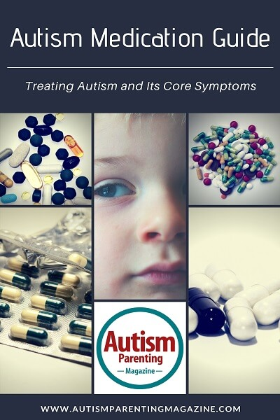 Drugs Taken By Those With Asd Come With >> Autism Medication Guide Treating Autism And Its Core Symptoms