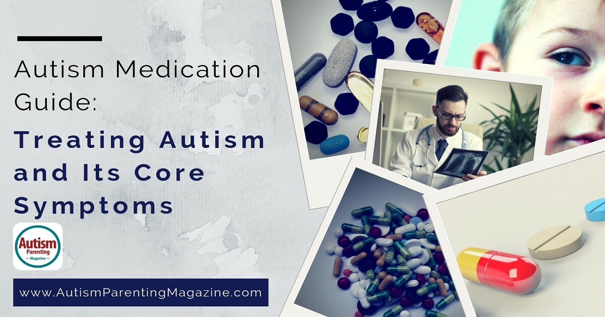 Autism Medication Guide: Treating Autism and Its Core Symptoms https://www.autismparentingmagazine.com/autism-medication-treating-core-symptoms