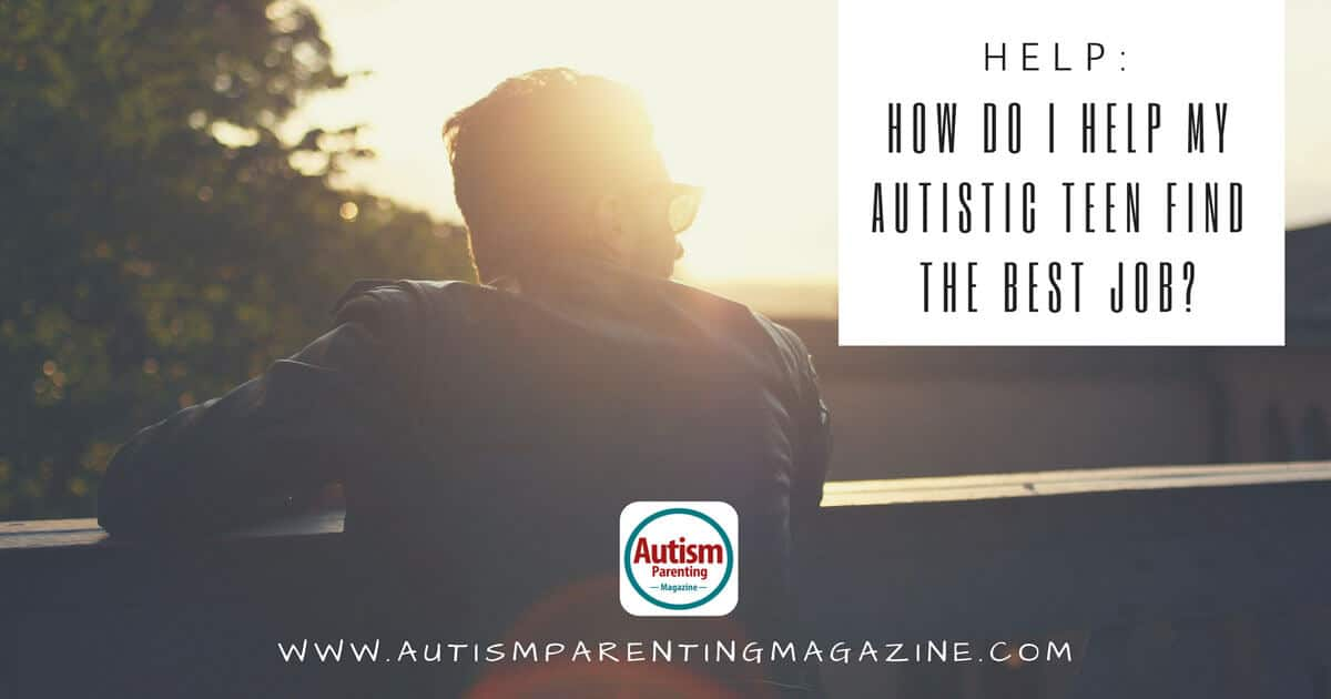 HELP: How Do I Help My Autistic Teen Find the Best Job? https://www.autismparentingmagazine.com/autistic-teen-looks-for-employment/