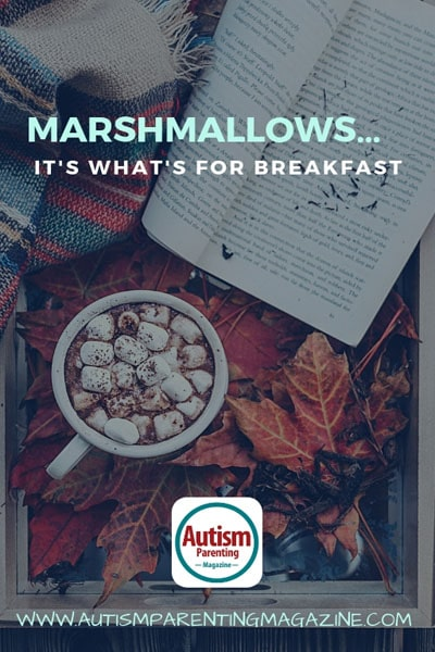 Marshmallows…It's What's for Breakfast https://www.autismparentingmagazine.com/marshmallows-its-whats-for-breakfast/