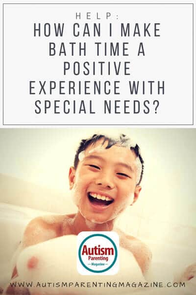 HELP: How Can I Make Bath Time a Positive Experience With Special Needs? https://www.autismparentingmagazine.com/bath-time-with-special-needs/