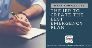 Ways You Can Use the IEP to Create the Best Emergency Plan https://www.autismparentingmagazine.com/creating-the-best-emergency-plan/