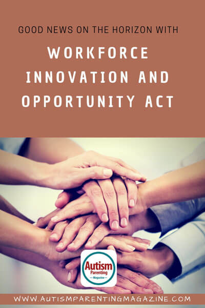 Good News on the Horizon With Workforce Innovation and Opportunity Act https://www.autismparentingmagazine.com/horizon-with-innovation-and-opportunity/