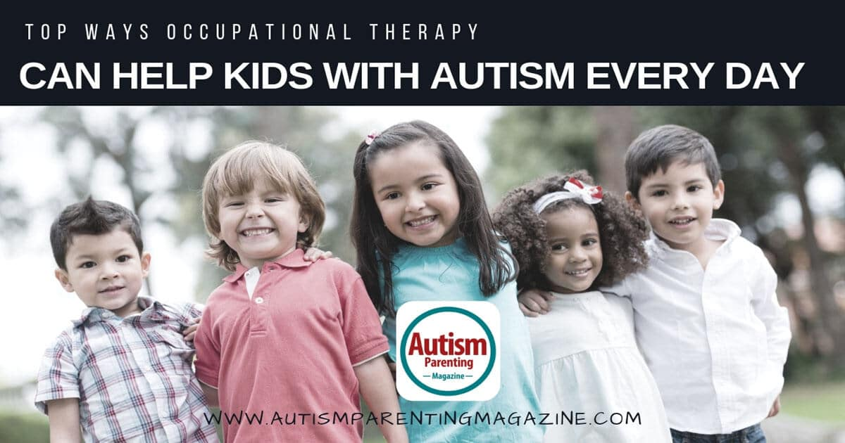 Top Ways Occupational Therapy Can Help Kids With Autism Every Day https://www.autismparentingmagazine.com/help-kids-with-autism-everyday/
