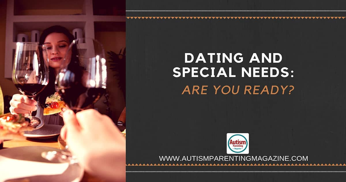 Dating and Special Needs: Are You Ready? https://www.autismparentingmagazine.com/ready-for-dating-special-needs/