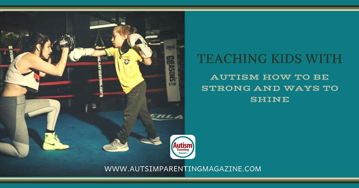 Teaching Kids With Autism How To Be Strong and Ways To Shine https://www.autismparentingmagazine.com/strong-and-ways-to-shine/