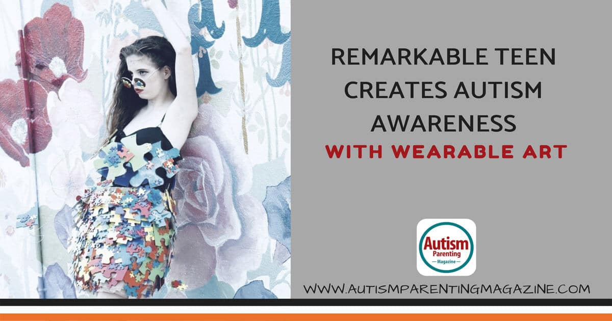 Remarkable Teen Creates Autism Awareness With Wearable Art https://www.autismparentingmagazine.com/teen-creates-a-wearable-art/