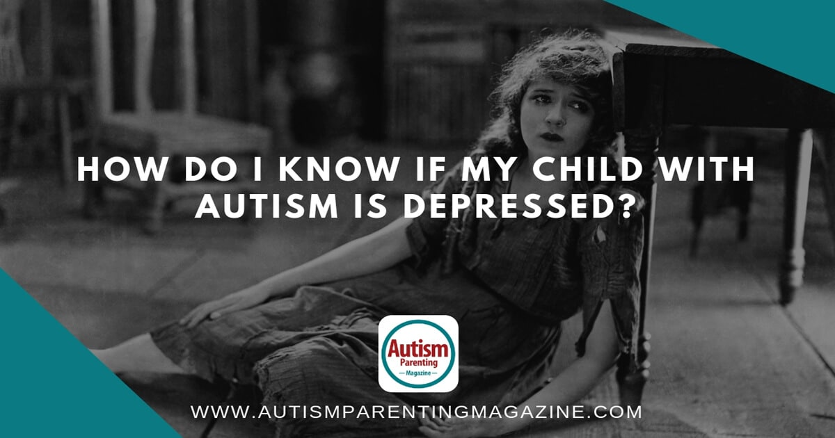 How Do I Know If My Child With Autism is Depressed? https://www.autismparentingmagazine.com/child-with-autism-is-depressed/