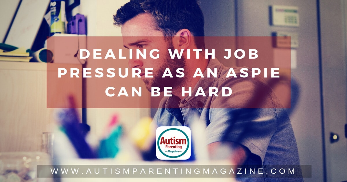 Dealing With Job Pressure As an Aspie Can Be Hard https://www.autismparentingmagazine.com/job-pressure-as-an-aspie/