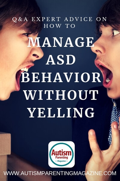 Q&A Expert Advice on How to Manage ASD Behavior Without Yelling https://www.autismparentingmagazine.com/managing-asd-behavior-without-yelling/