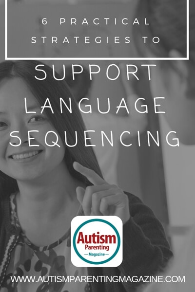 6 Practical Strategies to Support Language Sequencing https://www.autismparentingmagazine.com/strategies-to-support-language-sequencing/