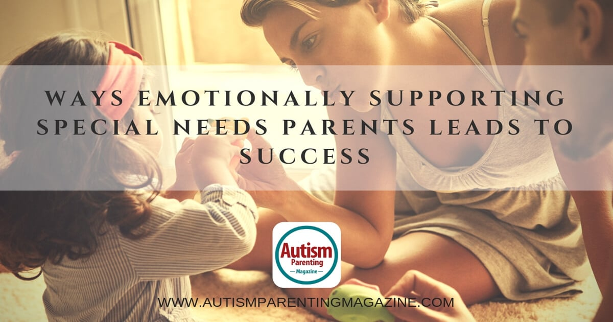 Ways Emotionally Supporting Special Needs Parents Leads to Success https://www.autismparentingmagazine.com/supporting-special-needs-to-success/