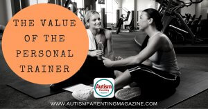 The Value of the Personal Trainer https://www.autismparentingmagazine.com/value-of-the-personal-trainer/