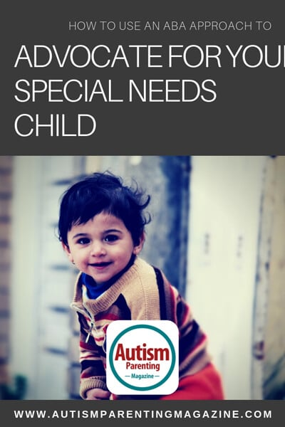 How to Use An ABA Approach to Advocate For Your Special Needs Child https://www.autismparentingmagazine.com/aba-approach-for-your-special-needs/