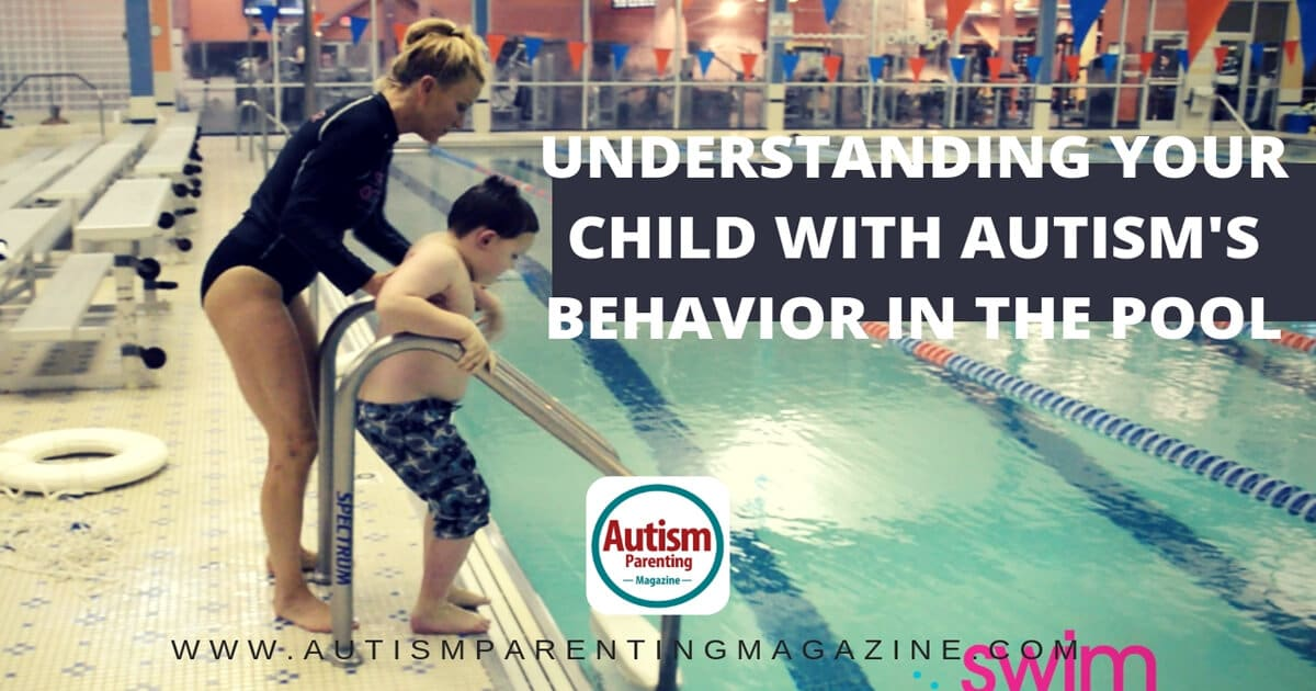 Understanding Your Child With Autism's Behavior In the Pool https://www.autismparentingmagazine.com/autisms-behavior-in-the-pool/