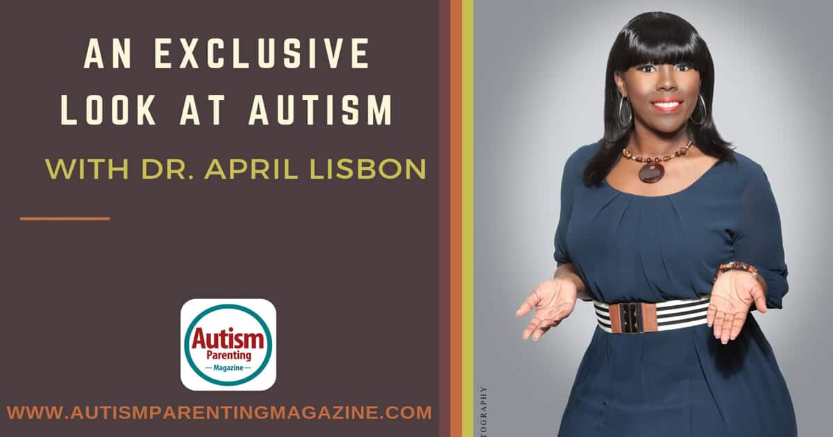 An Exclusive Look at AUTISM With Dr. April Lisbon https://www.autismparentingmagazine.com/exclusive-look-with-april-lisbon/