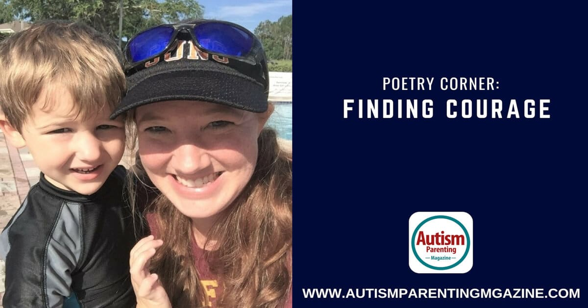 Poetry Corner: Finding Courage https://www.autismparentingmagazine.com/poetry-corner-finding-courage/