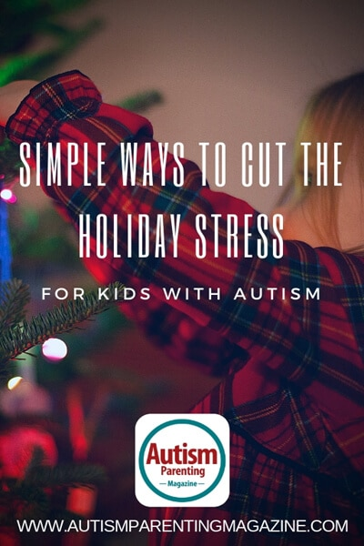 Simple Ways to Cut the Holiday Stress For Kids With Autism https://www.autismparentingmagazine.com/ways-to-cut-holiday-stress/